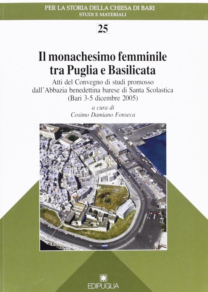 Il monachesimo femminile tra Puglia e Basilicata. Atti del Convegno di studi promosso dall'abbazia benedettina barese di Santa Scolastica (Bari, 3-5 dicembre 2005)