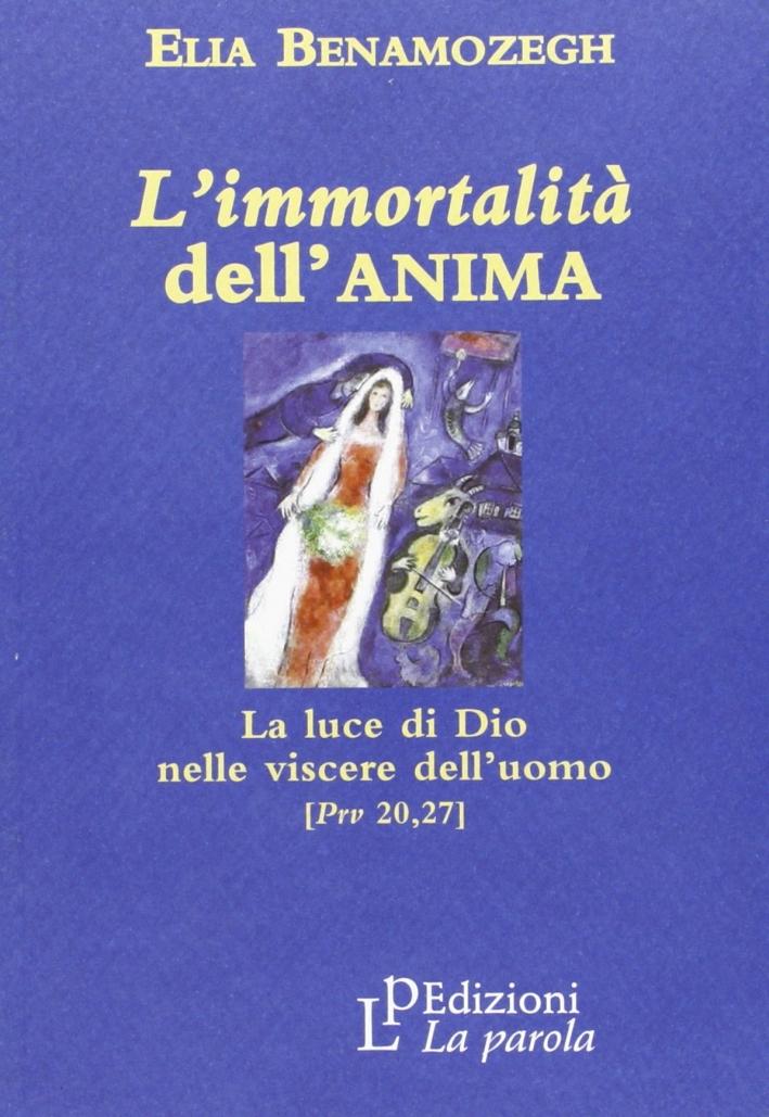 L'Immortalità dell'Anima. La Luce di Dio nelle Viscere dell'Uomo (Prv 20,27)