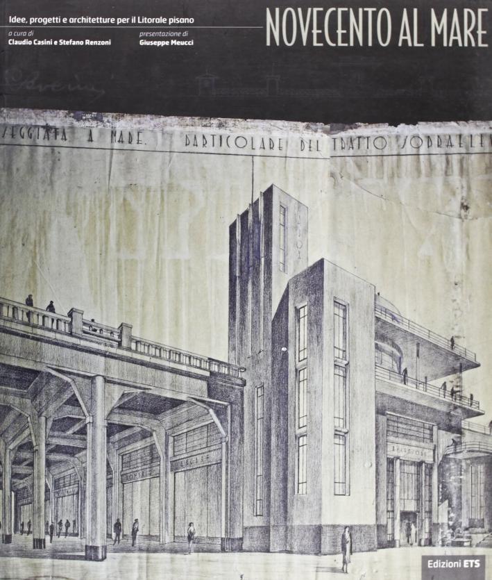 Novecento al Mare. Idee, Progetti e Architetture Per il Litorale Pisano