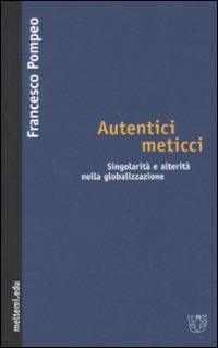 Autentici Meticci. Singolarità e Alterità nella Globalizzazione