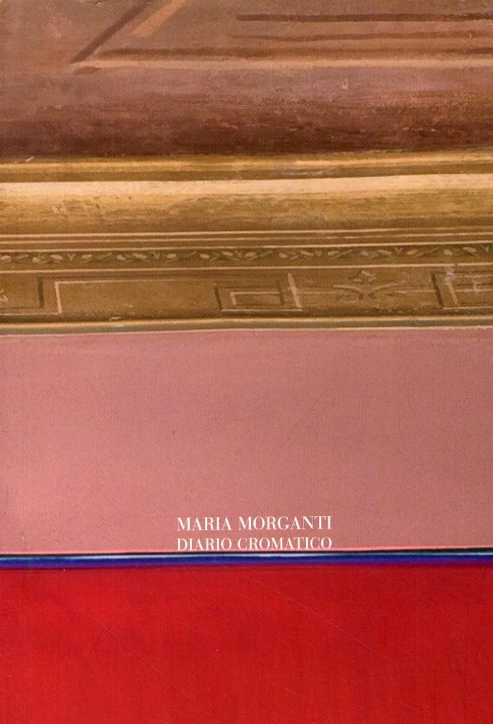 Maria Morganti. Diario cromatico. [Edizione italiana e inglese]