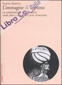 L'Immagine di Lepanto. La Celebrazione della Vittoria nella Letteratura e nell'Arte Veneziana del Cinquecento