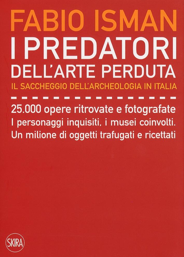 I Predatori dell'Arte Perduta. Il Saccheggio dell'Archeologia in Italia.