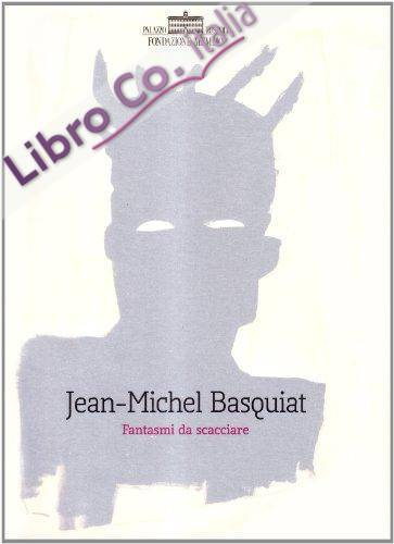 Jean-Michel Basquiat. Fantasmi da Scacciare