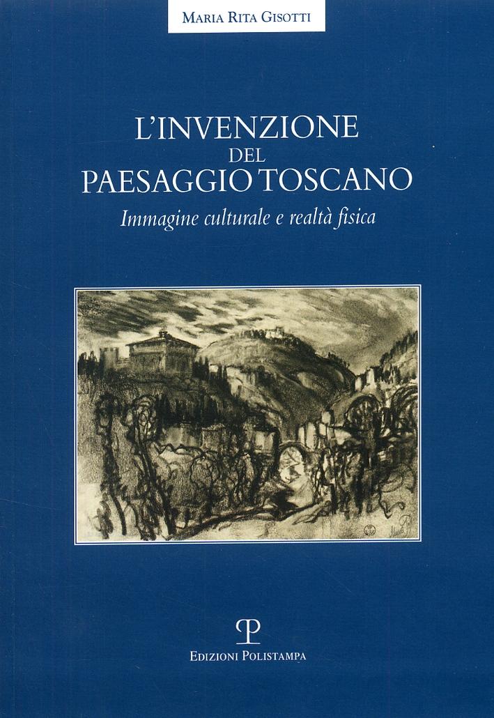L'Invenzione del Paesaggio Toscano. Immagine Culturale e Realtà Fisica