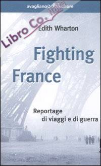 Fighting France. Reportage di viaggi e di guerra