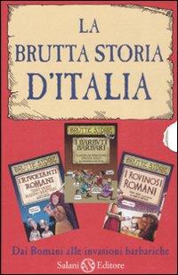 La brutta storia d'Italia: I rovinosi romani-I barbuti barbari-I rivoltanti romani. Ediz. illustrata