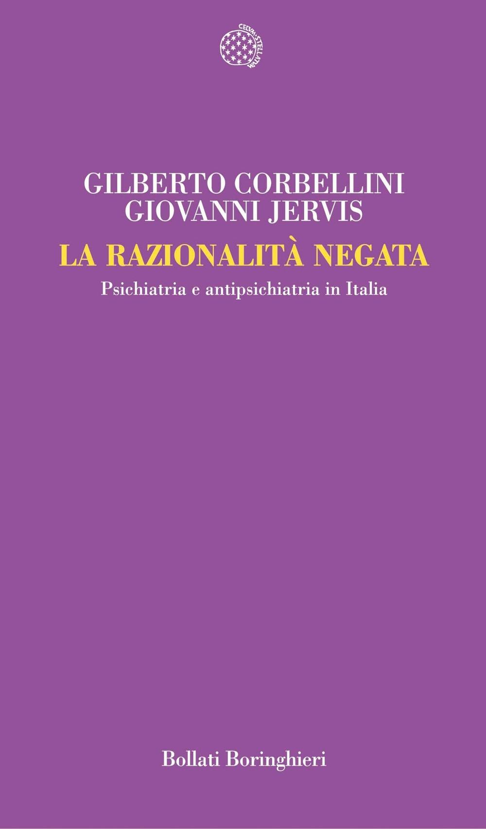 La razionalità negata. Psichiatria e antipsichiatria in Italia.