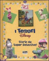 Storie da super detective. I miei amici Tigro e Pooh. Ediz. illustrata