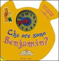Che ore sono Benjamin? Il mondo di Benjamin. Ediz. illustrata