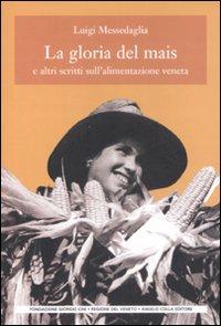 La gloria del mais. E altri scritti sull'alimentazione veneta