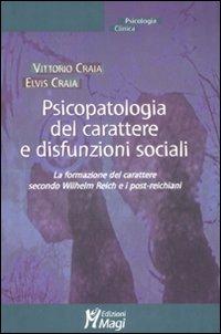 Psicopatologia del Carattere e Disfunzioni Sociali. La Formazione del Carattere Secondo Wilhelm Reich e i Postreichiani