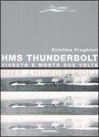 HMS Thunderbolt. Vissuto e morto due volte.