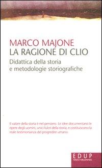 La ragione di Clio. Didattica della storia e metodologie storiografiche.