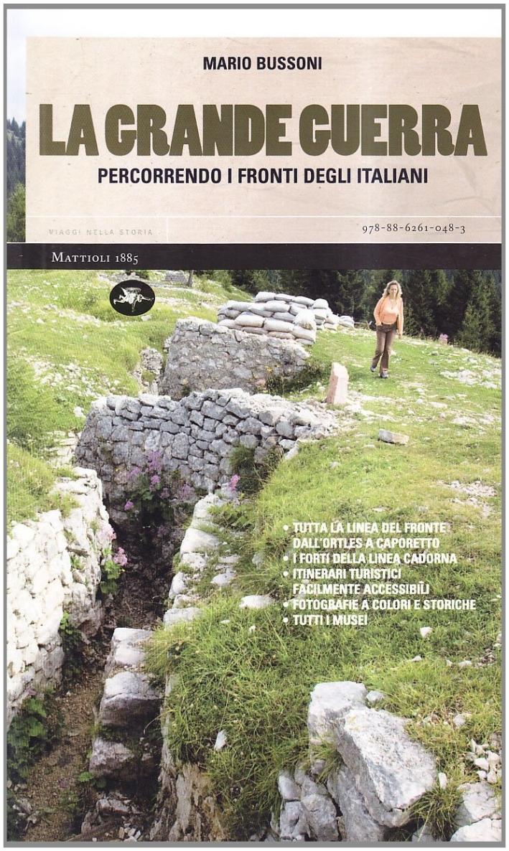 La Grande Guerra. Percorrendo i Fronti degli Italiani.