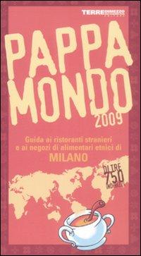 Pappamondo 2009. Guida ai ristoranti stranieri e ai negozi di alimentari etnici di Milano