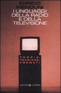 I Linguaggi della Radio e della Televisione. Teorie, Tecniche, Formati.