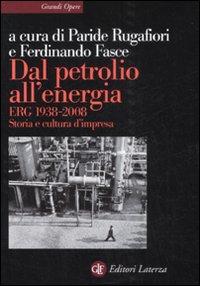 Dal Petrolio all'Energia. Erg 1938-2008. Storia e Cultura D'Impresa