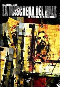 La maschera del male. Il cinema di Rob Zombie.