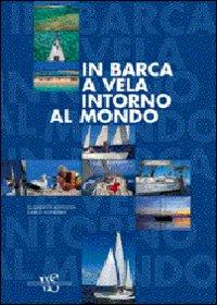 In barca a vela intorno al mondo. Ediz. illustrata