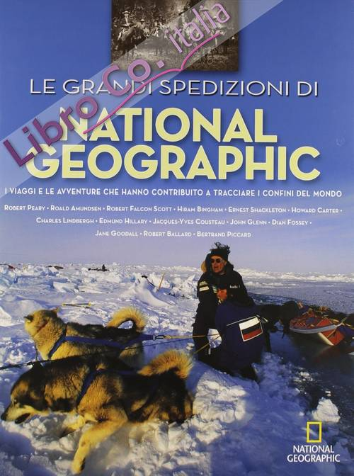 Le grandi spedizioni di National Geographic. Ediz. illustrata