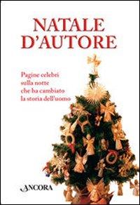 Natale d'autore. Pagine celebri sulla notte che ha cambiato la storia dell'uomo