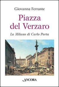 Piazza del Verzaro. La Milano di Carlo Porta