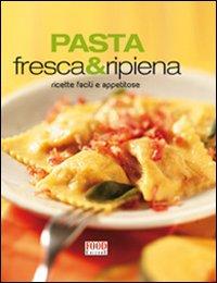 Pasta fresca e ripiena. Ricette facili e appetitose. Ediz. illustrata