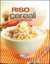 Riso & cereali. Zuppe, risotti e insalate. Ediz. illustrata