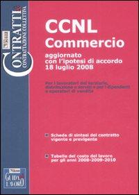 CCNL commercio e terziario. Dipendenti e operatori di vendita. Aggiornato con l'ipotesi di rinnovo 18 luglio 2008