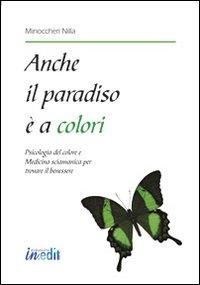 Anche il paradiso è a colori. Psicologia del colore e medicina sciamanica per trovare il benessere