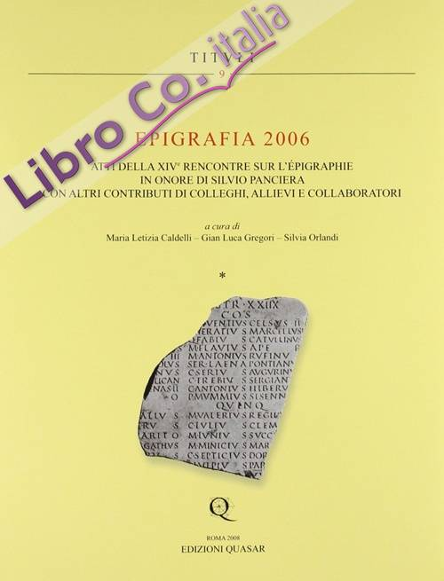 Epigrafia 2006. Atti della XIV° Rencontre sur l'epigraphie in onore di Silvio Panciera con altri contributi di colleghi, allievi e collaboratori