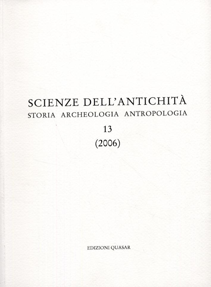 Scienze dell'Antichità. Storia, Archeologia, Antropologia. 13 (2006)