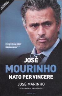 Josè Mourinho. Nato per vincere