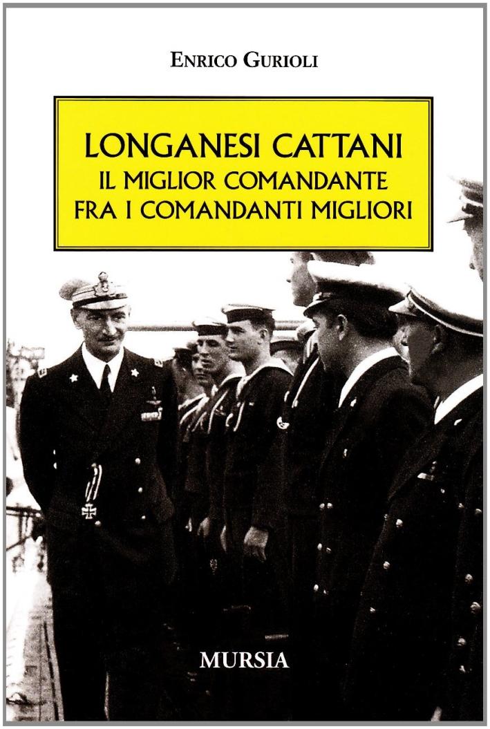Longanesi Cattani. Il miglior comandante fra i comandanti migliori