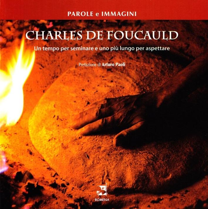 Charles De Foucauld. Un tempo per seminare e uno più lungo per aspettare