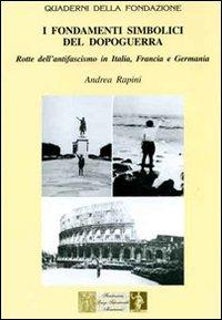 I fondamenti simbolici del dopoguerra. Rotte dell'antifascismo in Itala, Francia e Germania