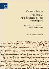 Cecilio di Calatte. Frammenti di critica letteraria, retorica e storiografia