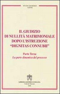 Il giudizio di nullità matrimoniale dopo l'istruzione «dignitas connubi». Vol. 3: La parte dinamica del processo