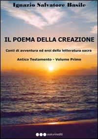 Il poema della creazione. Canti di avventura ed eroi della letteratura sacra. Antico Testamento. Vol. 1