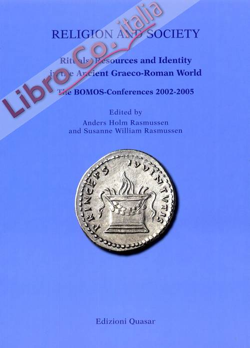 Religion and Society. Rituals, Resources and Identity in the Ancient Graeco-Roman World. the Bomos-Conferences 2002-2005