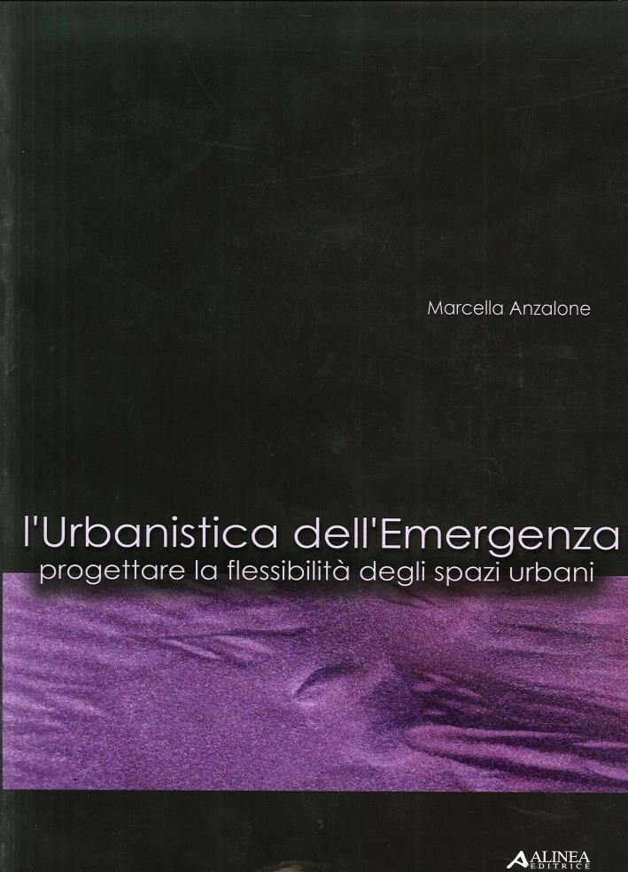 L'urbanistica dell'emergenza. Progettare la flessibilità degli spazi urbani. Con CD-ROM