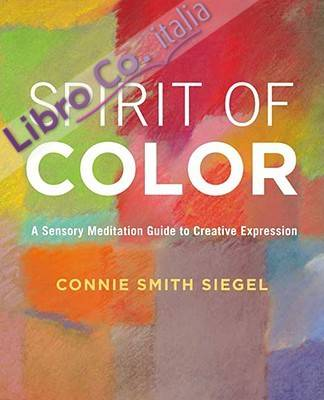Spirit of Color. A Sensory Meditation Guide to Creative Expression