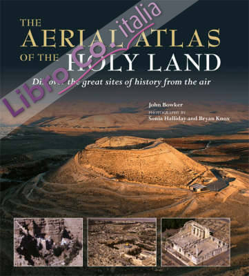 The Aerial Atlas of the Holy Land. Discover the Great Sites of History From the Air