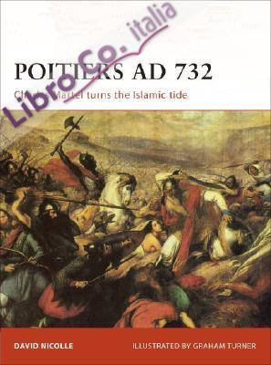 Poitiers AD 732. Charles Martel Turns the Islamic Tide