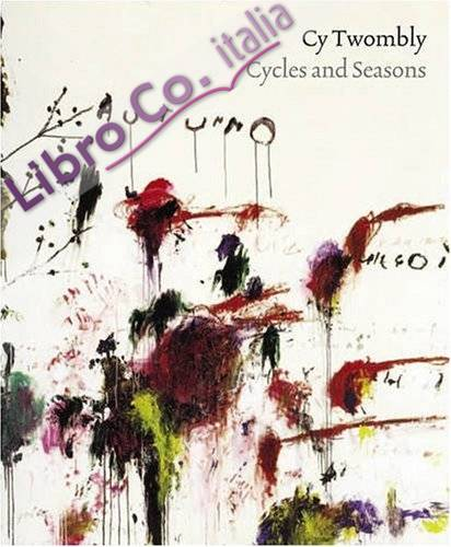 Cy Twombly. Cycles and Seasons.
