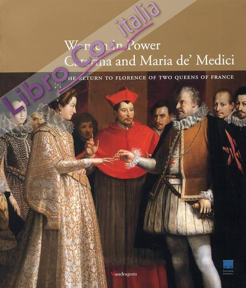 Women in Power. Caterina and Maria de' Medici. The Return to Florence of Two Queens of France