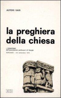 Preghiera della chiesa (La). 1° Convegno dell'APL (Bergamo 1972)