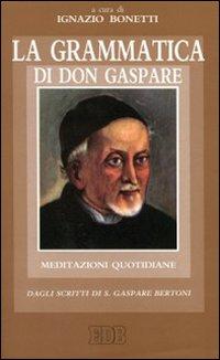 La Grammatica di don Gaspare. Meditazioni quotidiane dagli scritti di s. Gaspare Bertoni