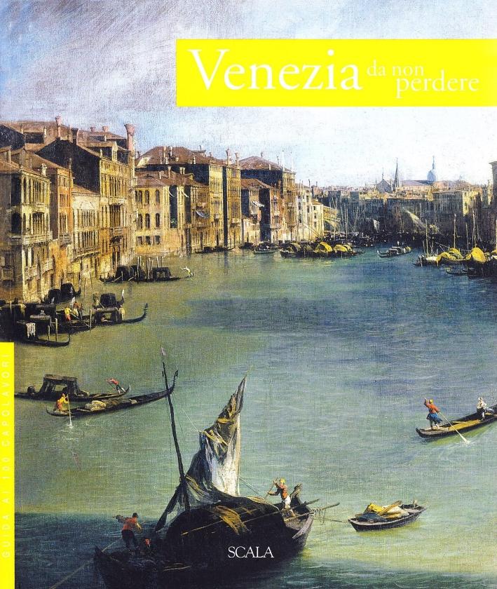 Venezia da non perdere. Guida ai 100 capolavori